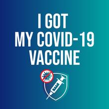 "Square image stating ""I Got My COVID-19 Vaccine"""